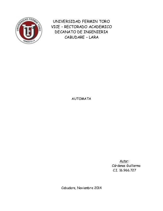 UNIVERSIDAD FERMIN TORO  VICE – RECTORADO ACADEMICO  DECANATO DE INGENIERIA  CABUDARE – LARA  AUTOMATA  Autor:  Cárdenas G...