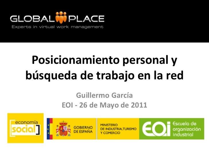 Posicionamiento personal ybúsqueda de trabajo en la red           Guillermo García      EOI - 26 de Mayo de 2011