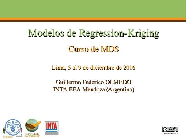 Modelos de Regression-KrigingModelos de Regression-Kriging Curso de MDSCurso de MDS Lima, 5 al 9 de diciembre de 2016Lima,...