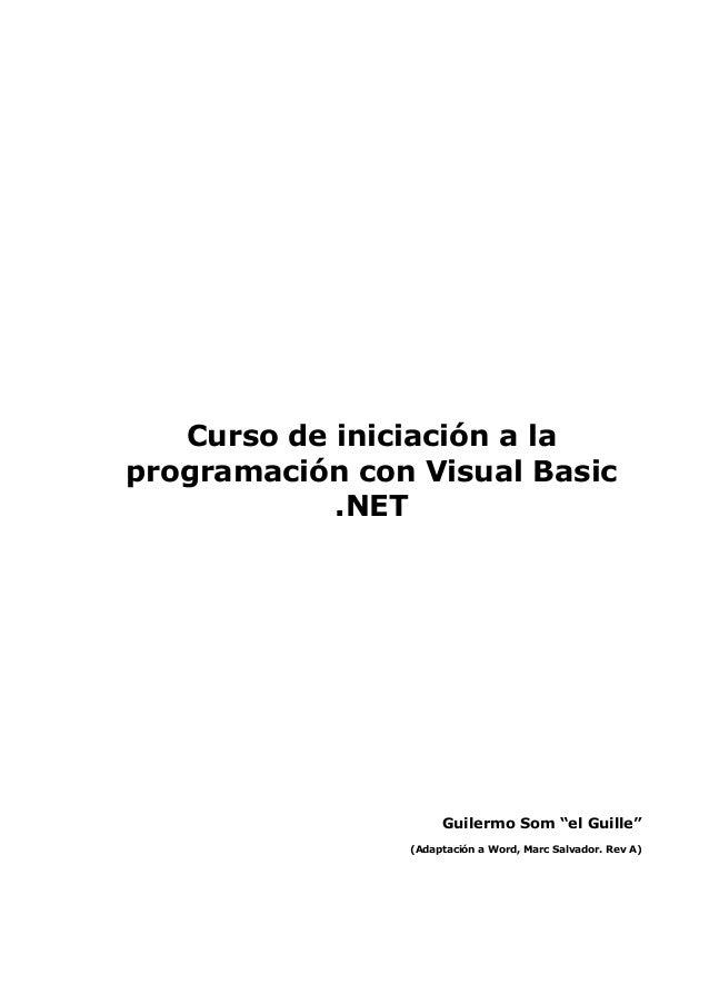 "Curso de iniciación a laprogramación con Visual Basic            .NET                     Guilermo Som ""el Guille""        ..."