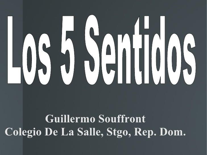 Guillermo Souffront Colegio De La Salle, Stgo, Rep. Dom. <ul>Los 5 Sentidos  </ul>