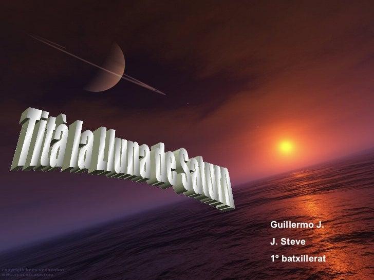 Tità la Lluna de Saturn Guillermo J. J. Steve 1º batxillerat