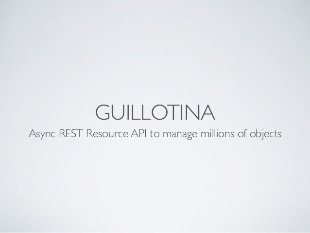GUILLOTINA Async REST Resource API to manage millions of objects