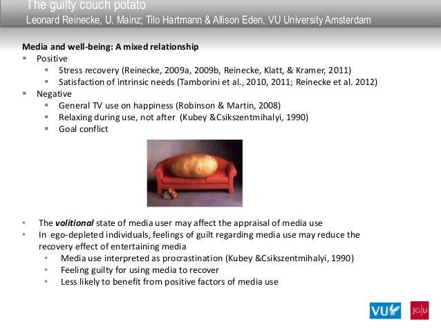 The guilty couch potatoLeonard Reinecke, U. Mainz; Tilo Hartmann & Allison Eden, VU University AmsterdamMedia and well-bei...