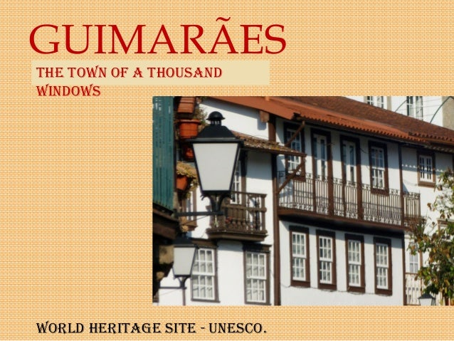 GUIMARÃES World Heritage Site - UNeSCo. tHe toWN of a tHoUSaNd WiNdoWS