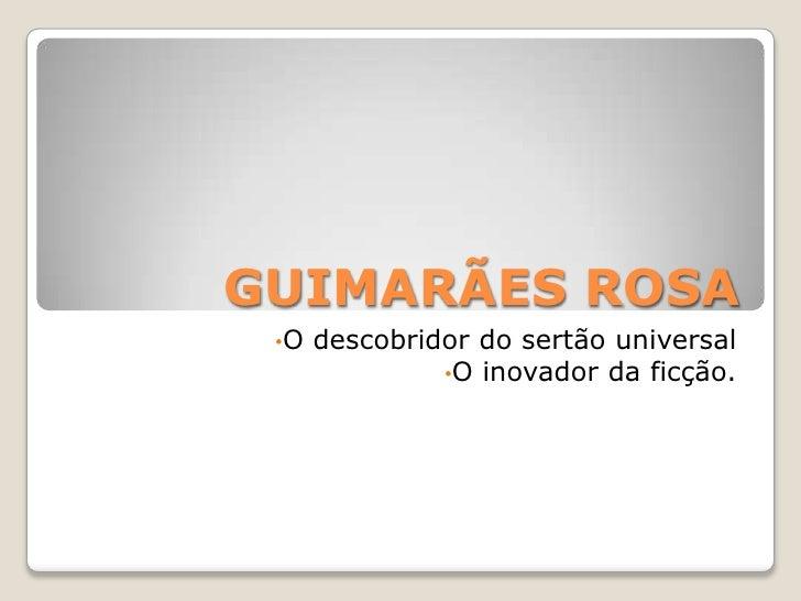 GUIMARÃES ROSA<br /><ul><li>O descobridor do sertão universal