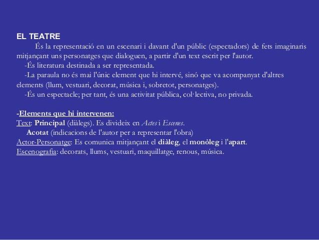 EL TEATRE És la representació en un escenari i davant d'un públic (espectadors) de fets imaginaris mitjançant uns personat...