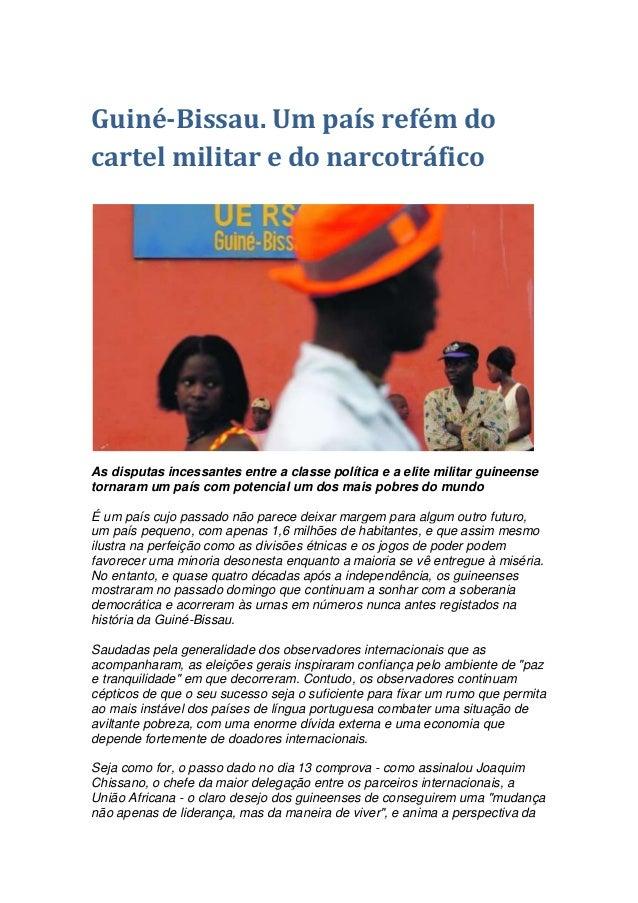 Guiné-Bissau. Um país refém do cartel militar e do narcotráfico As disputas incessantes entre a classe política e a elite ...