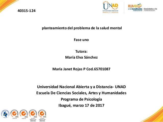 planteamiento del problema de la salud mental Fase uno Tutora: María Elva Sánchez María Janet Rojas P Cod.65701087 Univers...