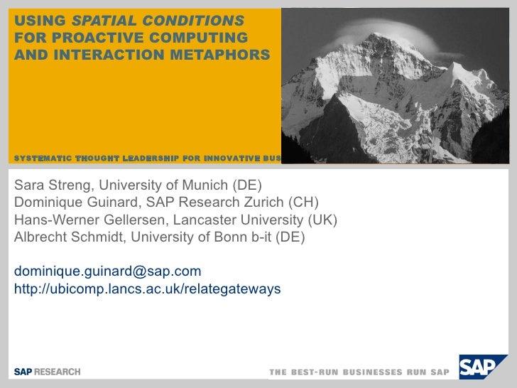 Sara Streng, University of Munich (DE) Dominique Guinard, SAP Research Zurich (CH) Hans-Werner Gellersen, Lancaster Univer...