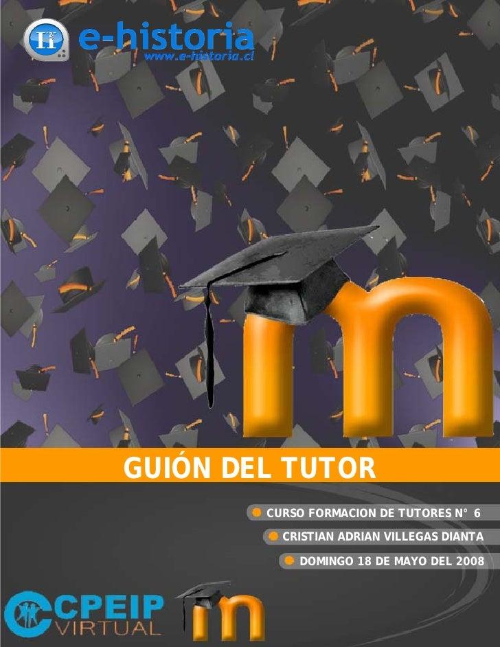 GUIÓN DEL TUTOR         CURSO FORMACION DE TUTORES N° 6           CRISTIAN ADRIAN VILLEGAS DIANTA              DOMINGO 18 ...