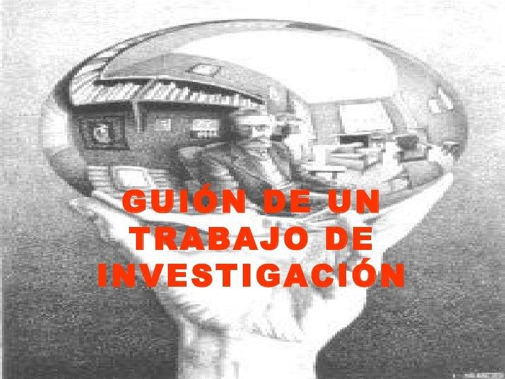 GUIÓN DE UN TRABAJO DE INVESTIGACIÓN
