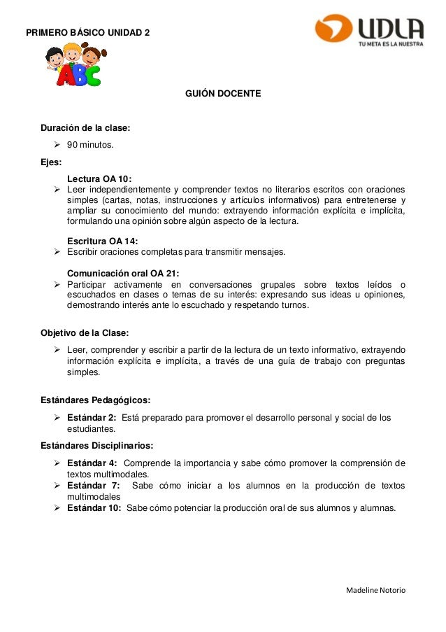 Madeline Notorio PRIMERO BÁSICO UNIDAD 2 GUIÓN DOCENTE Duración de la clase:  90 minutos. Ejes: Lectura OA 10:  Leer ind...
