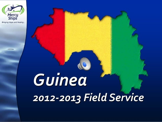 Bringing Hope and Healing...Guinea2012-2013 Field Service