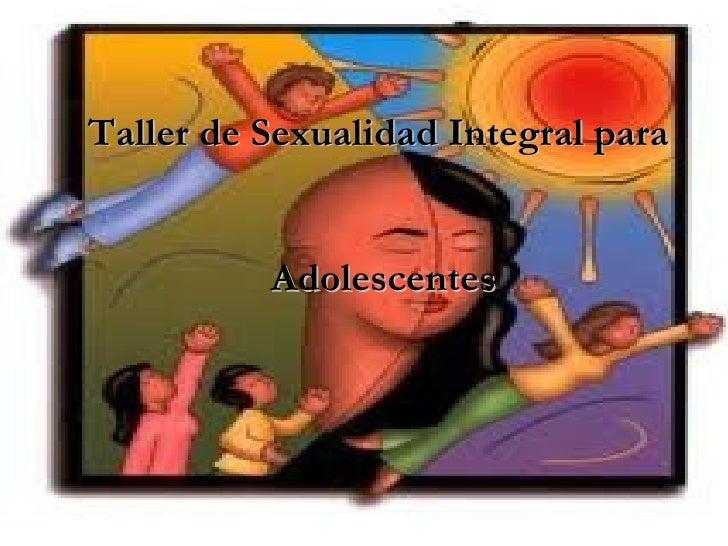 Taller de Sexualidad Integral para   Adolescentes