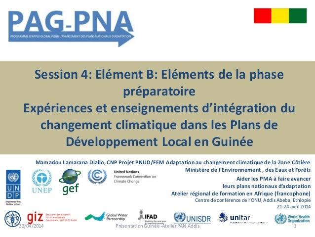 Session 4: Elément B: Eléments de la phase préparatoire Expériences et enseignements d'intégration du changement climatiqu...