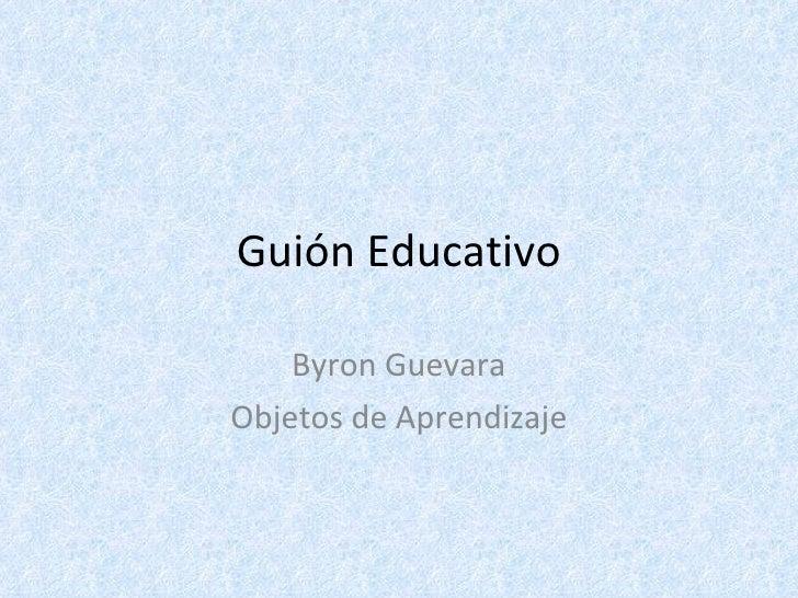 Guión Educativo Byron Guevara Objetos de Aprendizaje