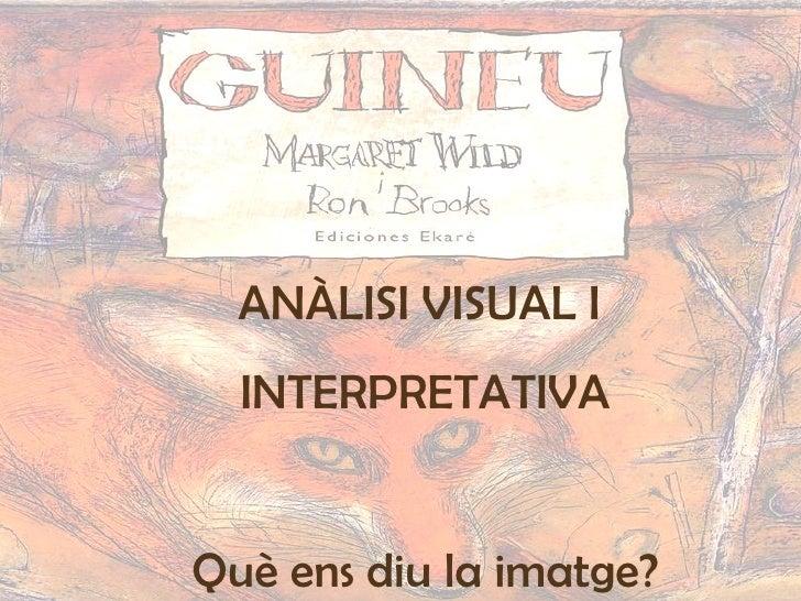 ANÀLISI VISUAL I  INTERPRETATIVA Què ens diu la imatge?
