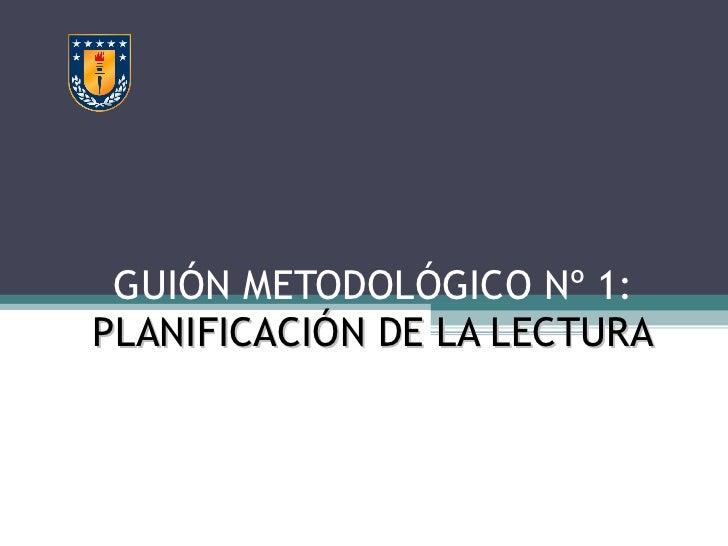 GUIÓN METODOLÓGICO Nº 1:  PLANIFICACIÓN DE LA LECTURA