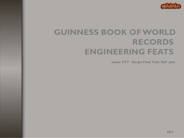 GUINNESS BOOK OF WORLD RECORDS ENGINEERING FEATS t@o music: OTT - Escape From Tulse Hell -part-