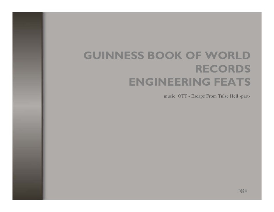 GUINNESS BOOK OF WORLD                RECORDS       ENGINEERING FEATS            music: OTT - Escape From Tulse Hell -part...