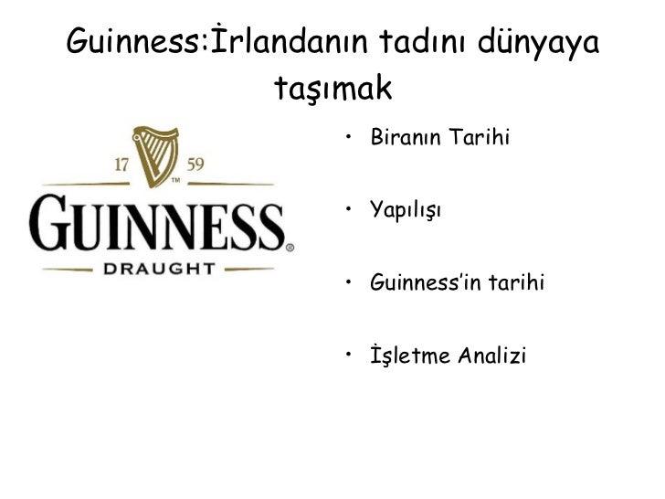 Guinness:İrlandanın tadını dünyaya taşımak <ul><li>Biranın Tarihi </li></ul><ul><li>Yapılışı </li></ul><ul><li>Guinness'in...