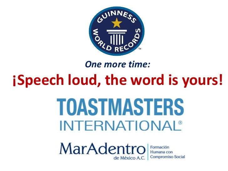 One more time:¡Speech loud, the word is yours!