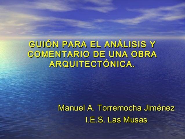 GUIÓN PARA EL ANÁLISIS YGUIÓN PARA EL ANÁLISIS Y COMENTARIO DE UNA OBRACOMENTARIO DE UNA OBRA ARQUITECTÓNICA.ARQUITECTÓNIC...