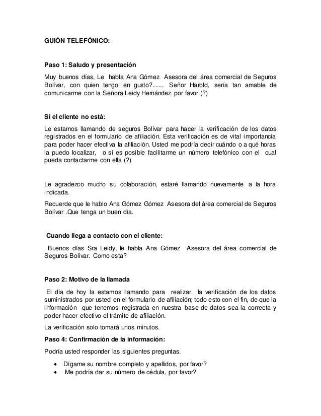 GUIÓN TELEFÓNICO: Paso 1: Saludo y presentación Muy buenos días, Le habla Ana Gómez Asesora del área comercial de Seguros ...