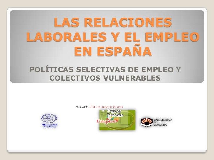 LAS RELACIONESLABORALES Y EL EMPLEO     EN ESPAÑAPOLÍTICAS SELECTIVAS DE EMPLEO Y    COLECTIVOS VULNERABLES