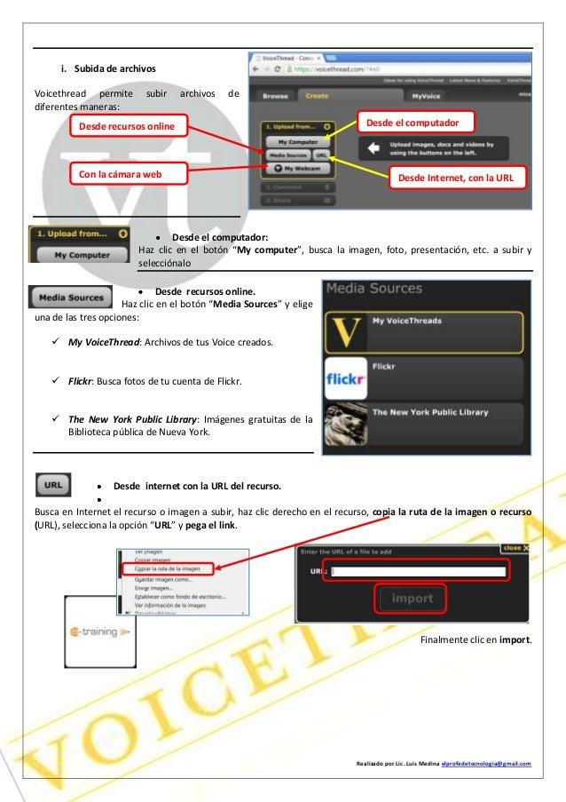 Realizado por Lic. Luis Medina elprofedetecnologia@gmail.com i. Subida de archivos Voicethread permite subir archivos de d...