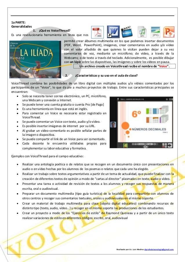 Realizado por Lic. Luis Medina elprofedetecnologia@gmail.com 1a PARTE: Generalidades 1. ¿Qué es VoiceThread? Es una revolu...