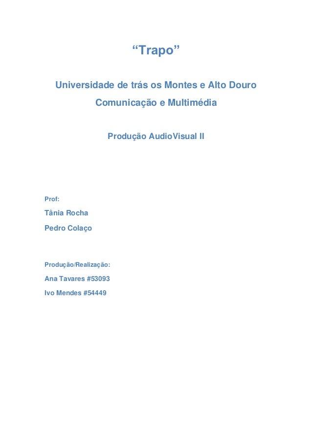 """""""Trapo"""" Universidade de trás os Montes e Alto Douro Comunicação e Multimédia  Produção AudioVisual II  Prof:  Tânia Rocha ..."""