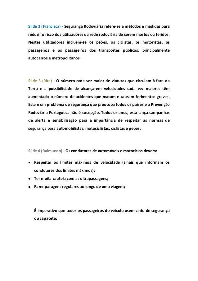 Slide 2 (Francisca) - Segurança Rodoviária refere-se a métodos e medidas para reduzir o risco dos utilizadores da rede rod...