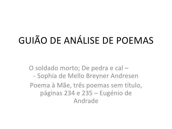 GUIÃO DE ANÁLISE DE POEMAS O soldado morto; De pedra e cal –  - Sophia de Mello Breyner Andresen Poema à Mãe, três poemas ...