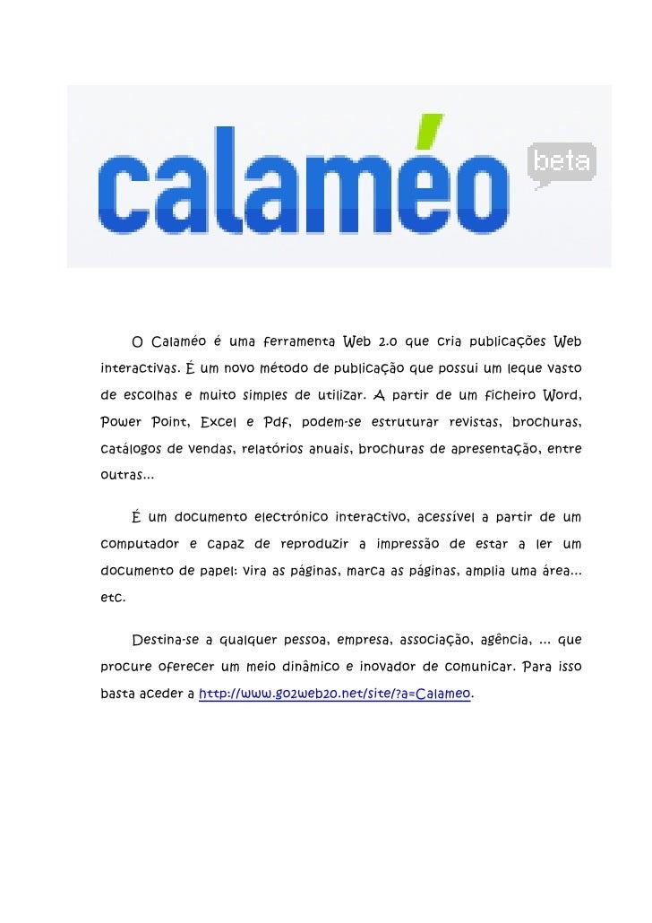O Calaméo é uma ferramenta Web 2.0 que cria publicações Web  interactivas. É um novo método de publicação que possui um le...