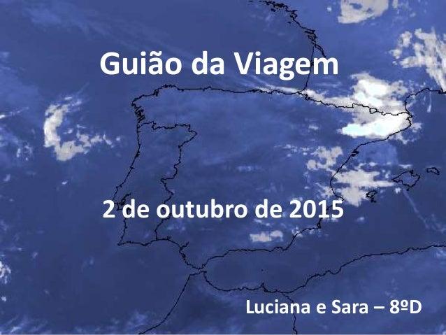 Guião da Viagem 2 de outubro de 2015 Luciana e Sara – 8ºD