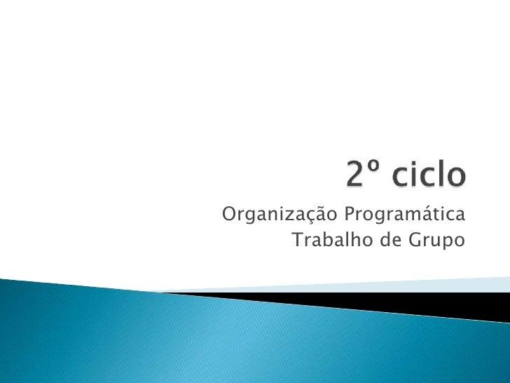 2º ciclo<br />Organização Programática<br />Trabalho de Grupo<br />