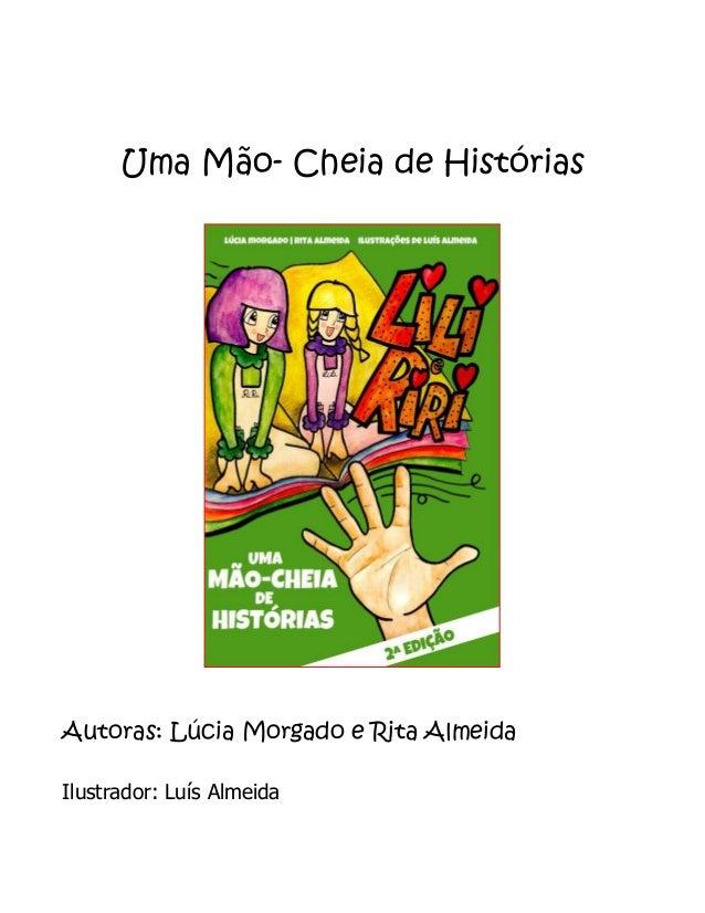 Uma Mão- Cheia de Histórias Autoras: Lúcia Morgado e Rita Almeida Ilustrador: Luís Almeida