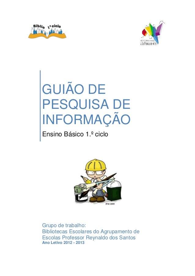 GUIÃO DE PESQUISA DE INFORMAÇÃO Ensino Básico 1.º ciclo Grupo de trabalho: Bibliotecas Escolares do Agrupamento de Escolas...