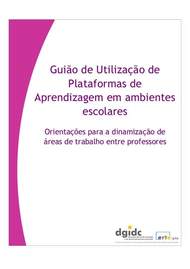 Guião de Utilização de Plataformas de Aprendizagem em ambientes escolares Orientações para a dinamização de áreas de traba...