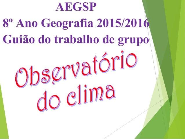 AEGSP 8º Ano Geografia 2015/2016 Guião do trabalho de grupo