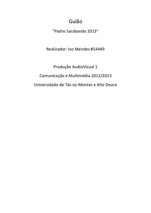 """Guião         """"Pedro Sarabando 2013""""      Realizador: Ivo Mendes #54449         Produção AudioVisual 1  Comunicação e Mult..."""
