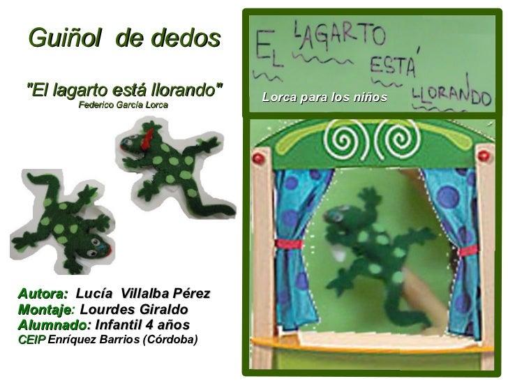 """Guiñol de dedos """"El lagarto está llorando""""       Lorca para los niños          Federico García LorcaAutora: Lucía Villalba..."""