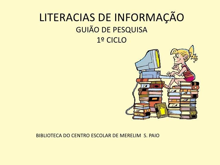 LITERACIAS DE INFORMAÇÃO               GUIÃO DE PESQUISA                   1º CICLOBIBLIOTECA DO CENTRO ESCOLAR DE MERELIM...