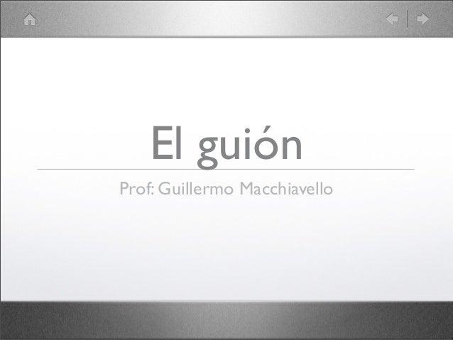El guiónProf: Guillermo Macchiavello