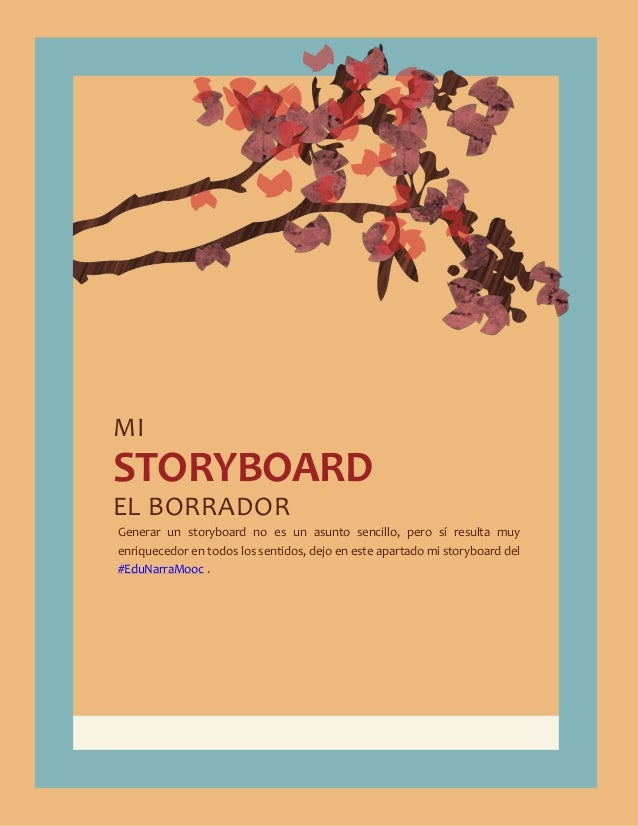 MI STORYBOARD EL BORRADOR Generar un storyboard no es un asunto sencillo, pero sí resulta muy enriquecedor en todos los se...