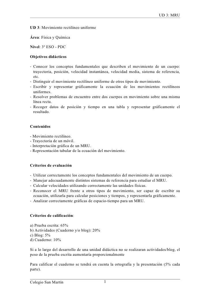 UD 3: MRU  UD 3: Movimiento rectilíneo uniforme  Área: Física y Química  Nivel: 3º ESO - PDC  Objetivos didácticos  - Cono...