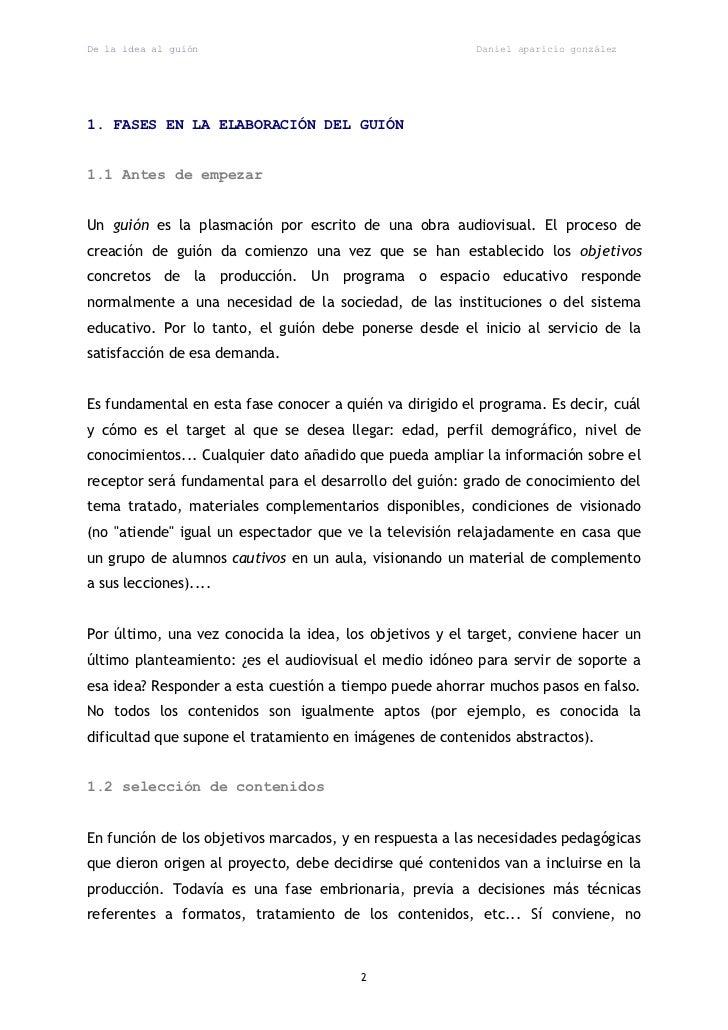 De la idea al guión                                       Daniel aparicio gonzález1. FASES EN LA ELABORACIÓN DEL GUIÓN1.1 ...