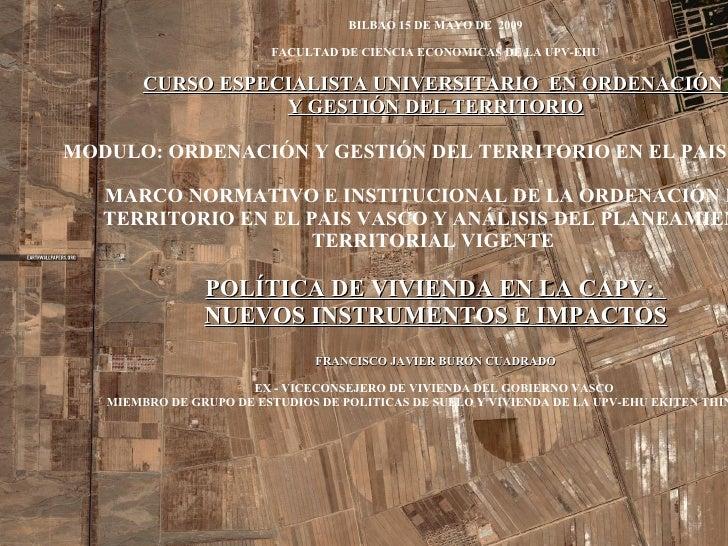 BILBAO 15 DE MAYO DE  2009 FACULTAD DE CIENCIA ECONOMICAS DE LA UPV-EHU CURSO ESPECIALISTA UNIVERSITARIO  EN ORDENACIÓN  Y...